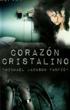 Corazón Cristalino ♦ Michael Jackson FanFic♦ by mjpvrt