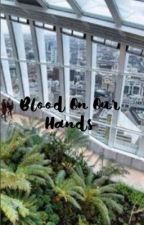 Blood on our hands//Phan by _ToxicPhan_