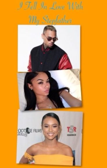 I Fell In Love With My Stepfather (a chris brown love story)