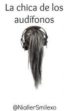 La chica de los audífonos (TERMINADA) by NiallerSmilexo