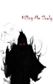 Killing Me Slowly by horsegirl1324