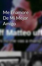 Me Enamore De Mi Mejor Amigo by AreVillaBau