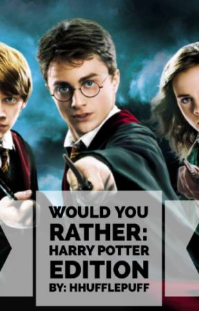 Would You Rather: Harry Potter Edition by HHufflepuff