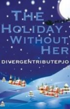 The Holiday Without Her by divergentributepjo