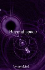 Beyond space by m4nkind