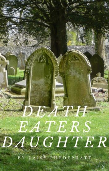 Death Eaters Daughter Harry Potter Fanfiction Daisy Puddephatt