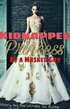 Kidnapped princess by a masked guy by Dorotheelarose