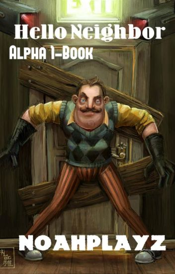 Hello Neighbor Alpha 1 Book D Wattpad