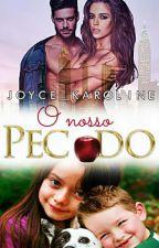 O NOSSO PECADO - LIVRO 2 (PAUSADA) by Joyce_Karoline