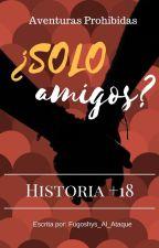 ¿Solo Amigos? +18 -ONE SHOT- by Fugoshys_Al_Ataque