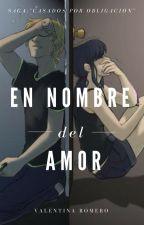 En Nombre Del Amor [•#CPO 2•] by 009val