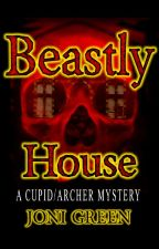 Beastly House (A Cupid/Archer Mystery) by Joni_Green_1