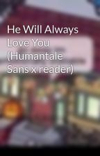 He Will Always Love You (Humantale Sans x reader) by ThatWasVeryPunny