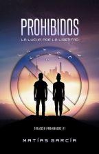 PROHIBIDOS [Nueva versión] by matiasgonzalogarcia