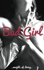 Bad Girl - One Shots by yours truly. by _weight_of_living_