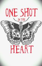 One Shot in the Heart by Shannnxoxo