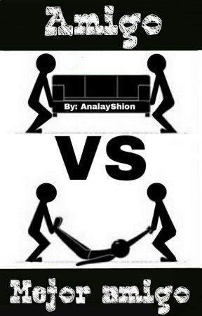 ❤AMIGO VS MEJOR AMIGO❤  by AnalayShion