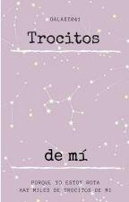 Trocitos de Mí by Galaxy041