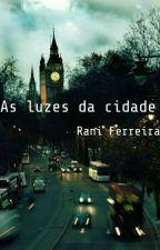 As Luzes Da Cidade - Rani Ferreira by RanielleBruna
