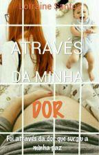 Através Da Minha Dor by Loooh_Sntts