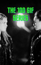 The 100 Gif Series by fandom_girl20
