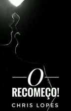 O Recomeço! (Livro 2) by Chrislps