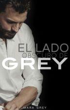 •|EL LADO OSCURO DE GREY|• 4 LIBRO# OBSESIÓN GREY by MaraaGrey