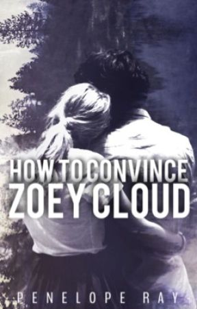How to Convince Zoey Cloud by peneloperaywrites