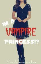 Im a Vampire Princess!? by ProudBananaMonkey