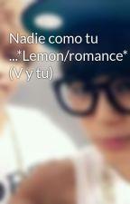 Nadie como tu ...*Lemon/romance* (V y tu)  by MariaAlejandra836