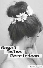Gagal Dalam Percintaan by Miraaryanti88