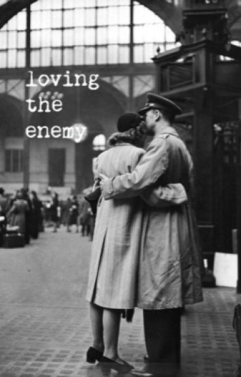 Loving The Enemy | WWII