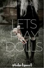 Lets Play Dolls by VelvetSweet