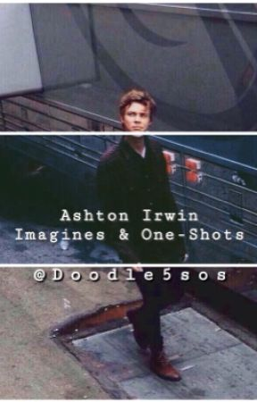 Ashton Irwin Imagines & One-Shots by Doodle5sos