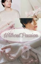 Without Passion. L.S. by Larry_And_Evak