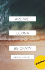 Are We Gonna Be Okay? by gibson_mitchell