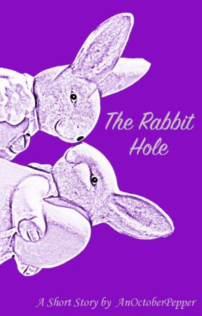 The Rabbit Hole & Other Stories by AnOctoberPepper