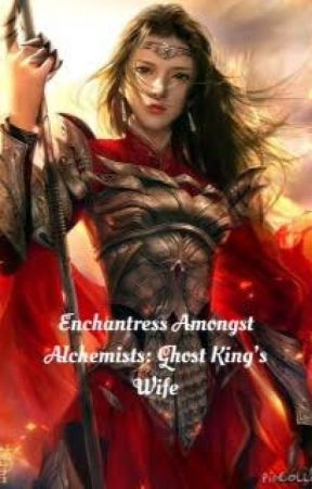 Enchantress Amongst Alchemists: Ghost King's Wife by PrincyBoi