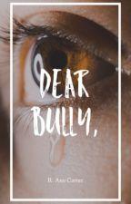 Dear Bully, by rileycarterrr