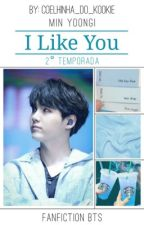 I Like You ❀ Min Yoongi · 2° Temporada · by Coelhinha_Do_Kookie