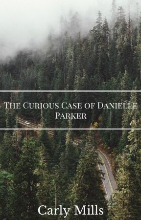 The Curious Case of Danielle Parker by CarlyMills