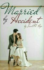 Married By Accident by SeaveR1_Hyu