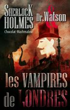 Sherlock Holmes & John Watson - Les Vampires de Londres by Chocolat-Mashmalow