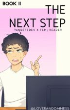 The Next Step [YandereDev X Reader] [II] [UNDER EDITING] by LoveRandomness