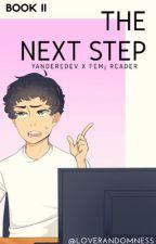 The Next Step [YandereDev X Reader] [II] [UNDER EDITING] by LoveRandomness