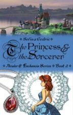 The Princess and The Sorceror ❈ Sofia x Cedric ✧ Book 2 ✧ by happiest_place