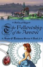 The Fellowship of the Arrow ❈ Sofia x Hugo ✧ Book 2 ✧ by happiest_place