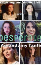 Desperate (Amandaschronicles xx Amy Ordman fanfiction ✌️❤) by madithepentaholic345
