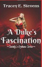 """Now Known As """"A Dukes Fascination""""  Sample Chapter by TraceyStevens8"""