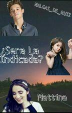 ¿Sera La Indicada? ~Mattina~ by You_My_Life_SV